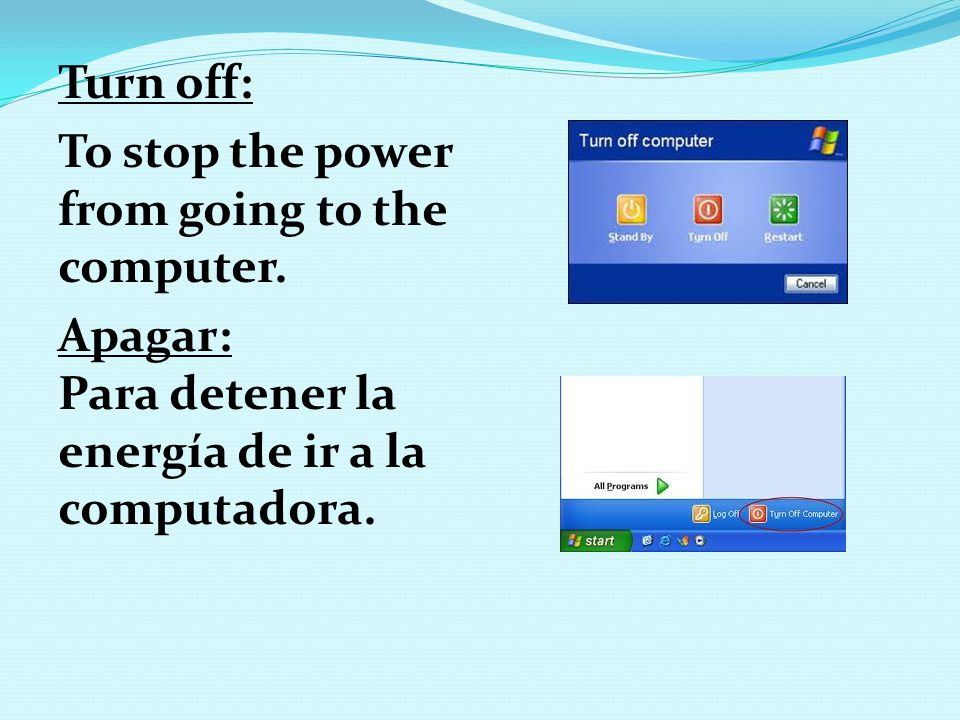 Turn off: To stop the power from going to the computer.