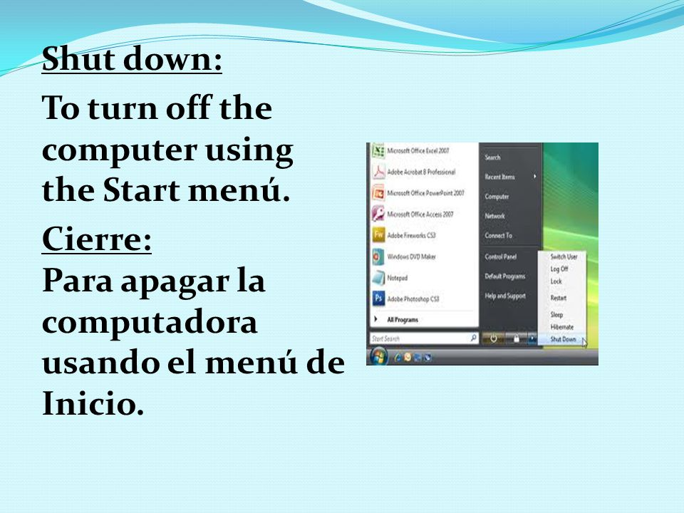 Shut down: To turn off the computer using the Start menú.