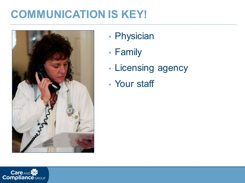 Physician Family Licensing agency Your staff COMMUNICATION IS KEY!