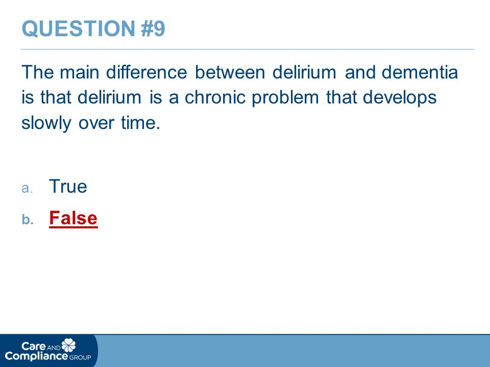 The main difference between delirium and dementia is that delirium is a chronic problem that develops slowly over time.