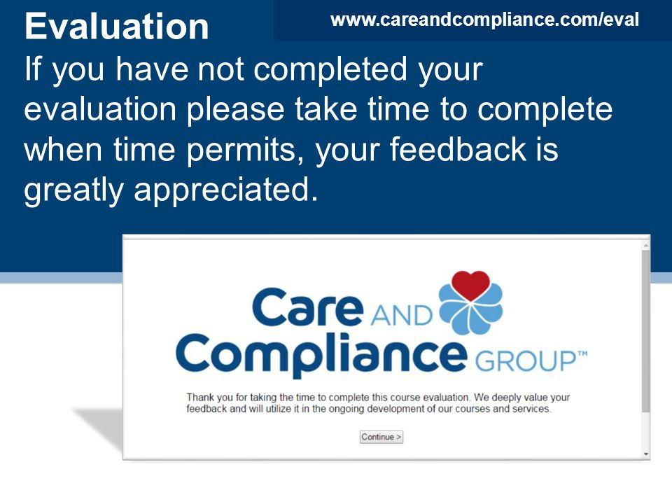 Evaluation If you have not completed your evaluation please take time to complete when time permits, your feedback is greatly appreciated.