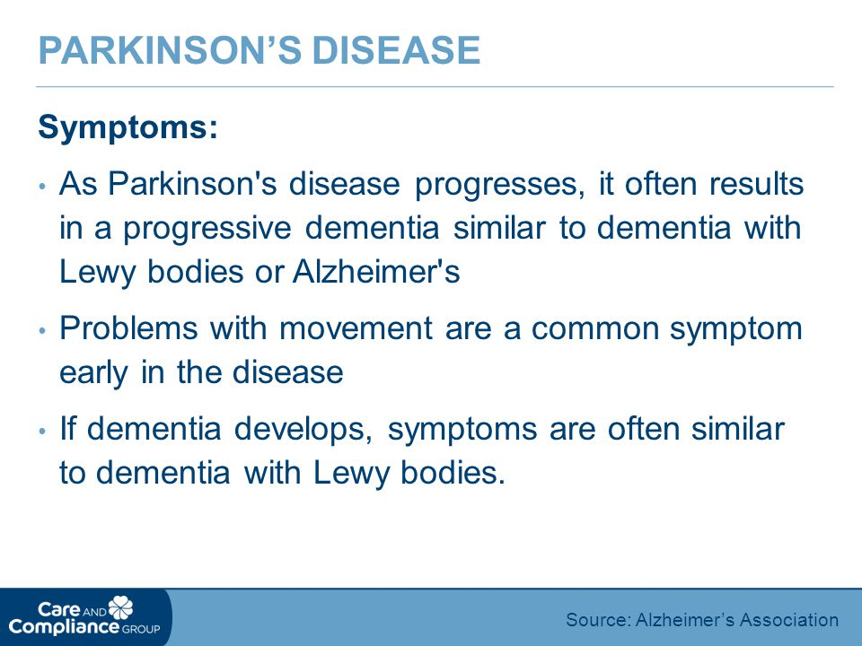 Symptoms: As Parkinson s disease progresses, it often results in a progressive dementia similar to dementia with Lewy bodies or Alzheimer s Problems with movement are a common symptom early in the disease If dementia develops, symptoms are often similar to dementia with Lewy bodies.