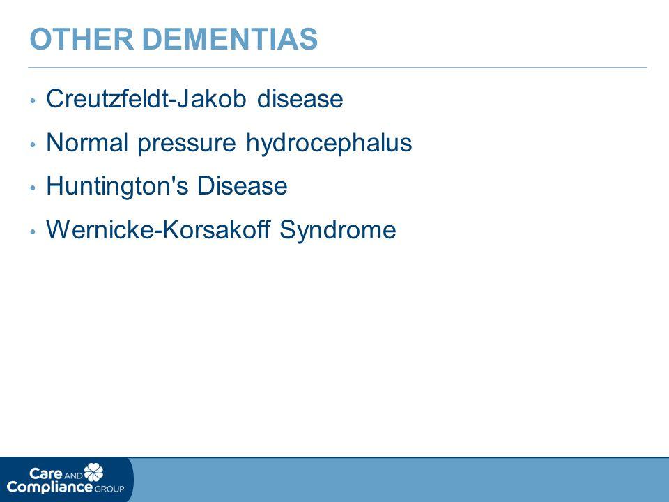 Creutzfeldt-Jakob disease Normal pressure hydrocephalus Huntington's Disease Wernicke-Korsakoff Syndrome OTHER DEMENTIAS
