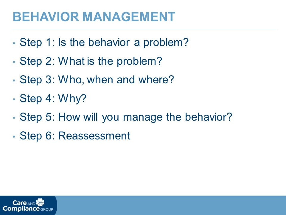 Step 1: Is the behavior a problem.Step 2: What is the problem.