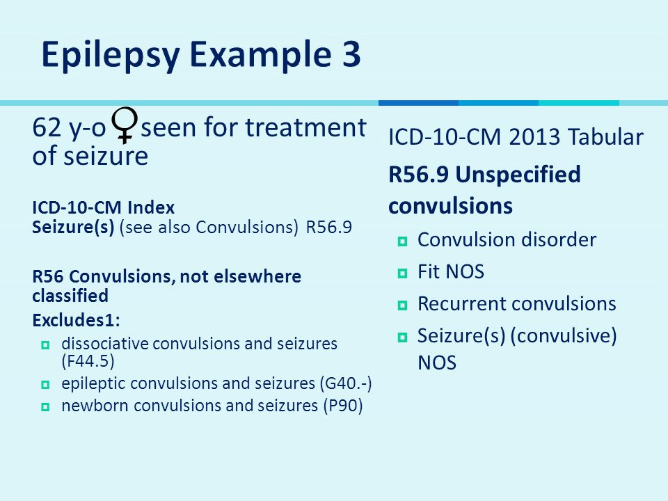  62 y-o seen for treatment of seizure  ICD-10-CM Index Seizure(s) (see also Convulsions) R56.9  R56 Convulsions, not elsewhere classified  Exclude