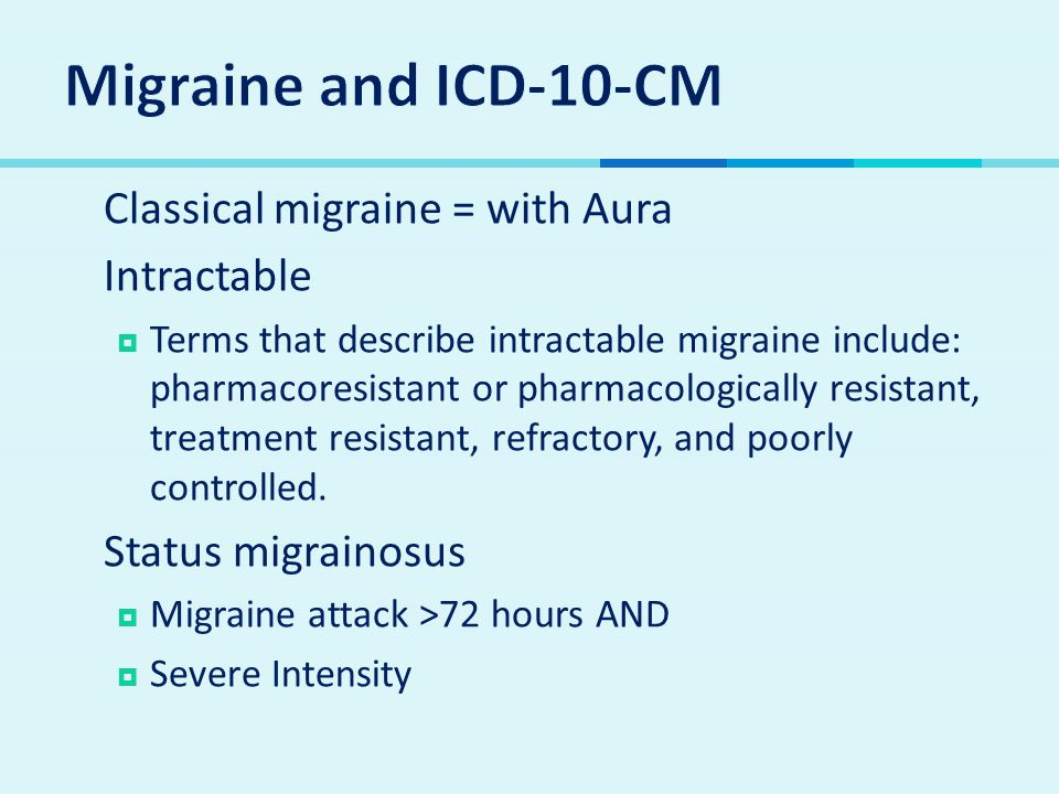  Classical migraine = with Aura  Intractable  Terms that describe intractable migraine include: pharmacoresistant or pharmacologically resistant, treatment resistant, refractory, and poorly controlled.