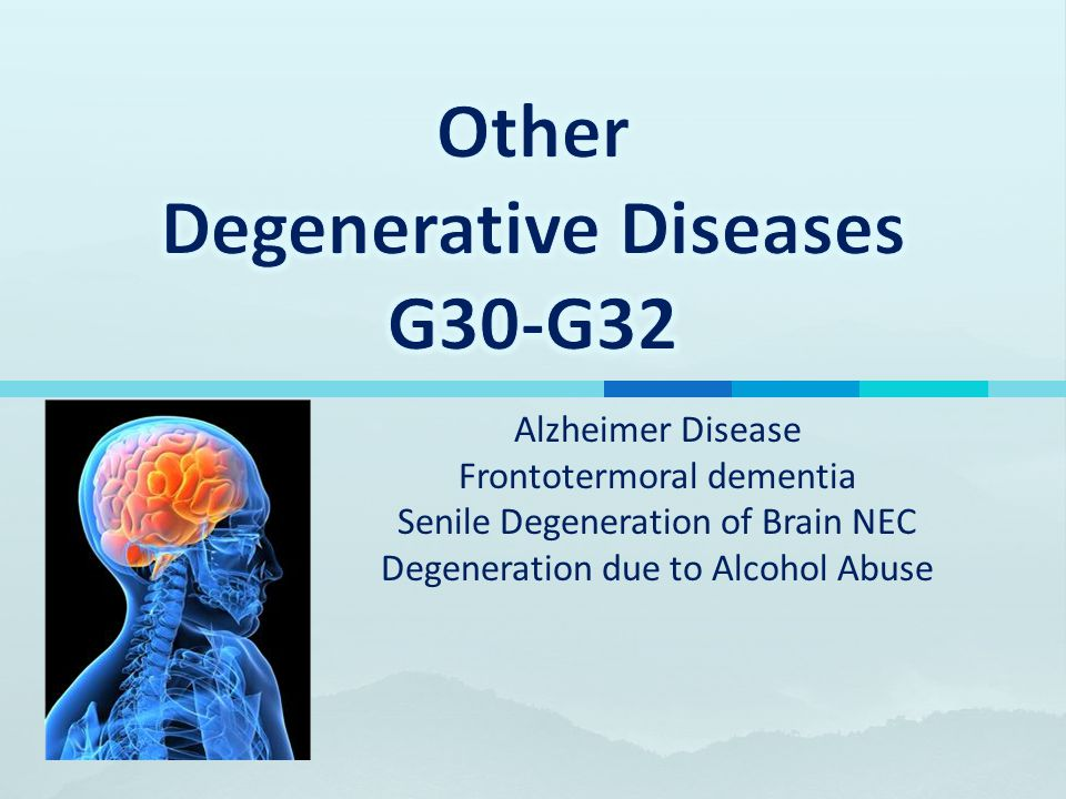 Alzheimer Disease Frontotermoral dementia Senile Degeneration of Brain NEC Degeneration due to Alcohol Abuse