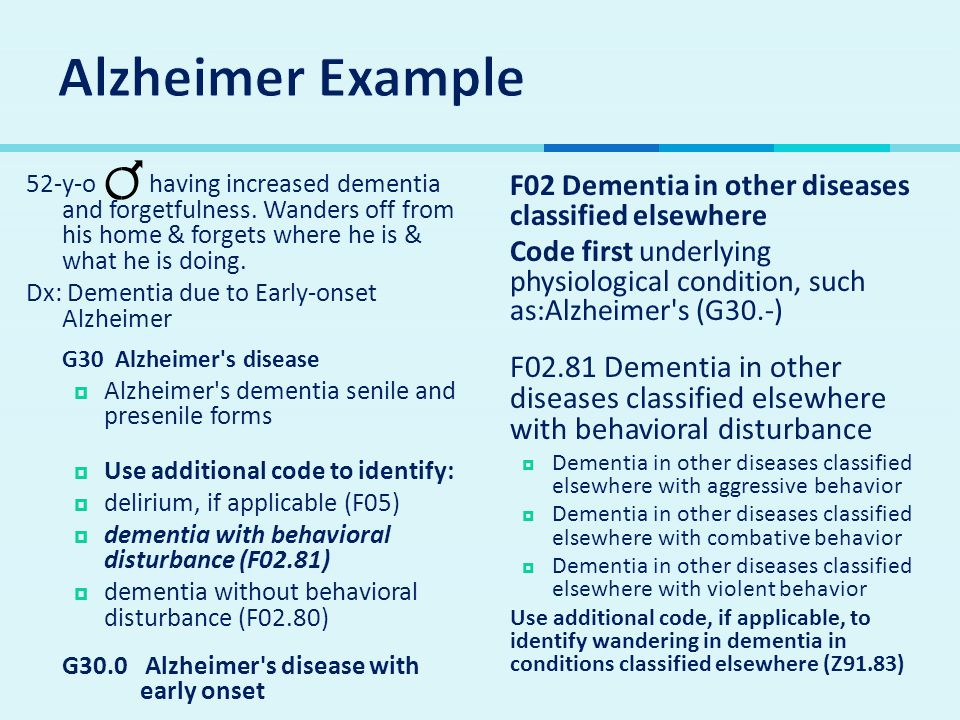 52-y-o having increased dementia and forgetfulness. Wanders off from his home & forgets where he is & what he is doing. Dx: Dementia due to Early-onse