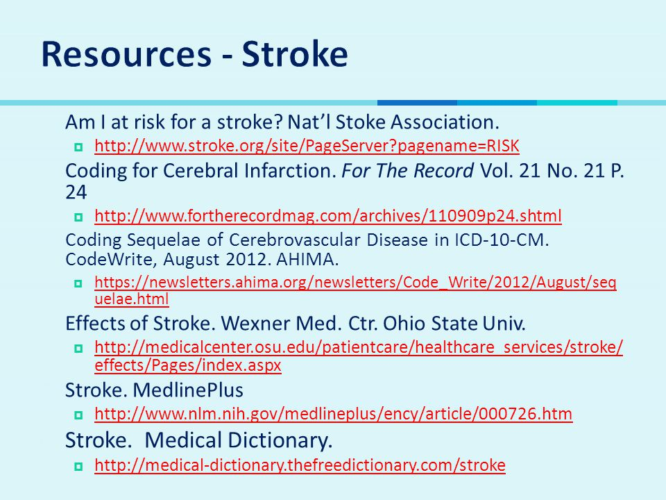  Am I at risk for a stroke? Nat'l Stoke Association.  http://www.stroke.org/site/PageServer?pagename=RISK http://www.stroke.org/site/PageServer?page