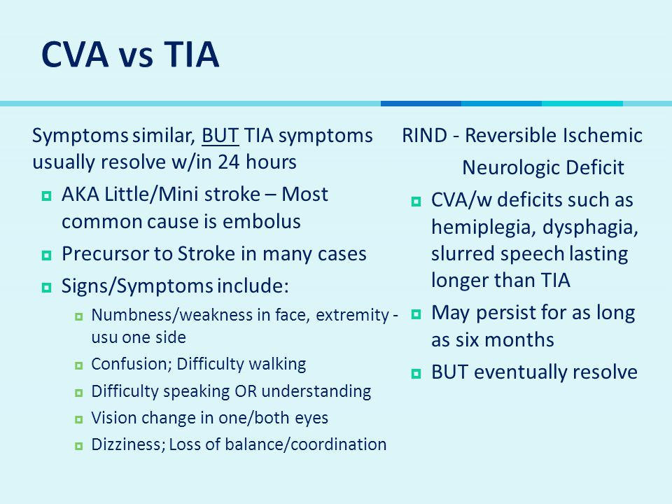  Symptoms similar, BUT TIA symptoms usually resolve w/in 24 hours  AKA Little/Mini stroke – Most common cause is embolus  Precursor to Stroke in ma