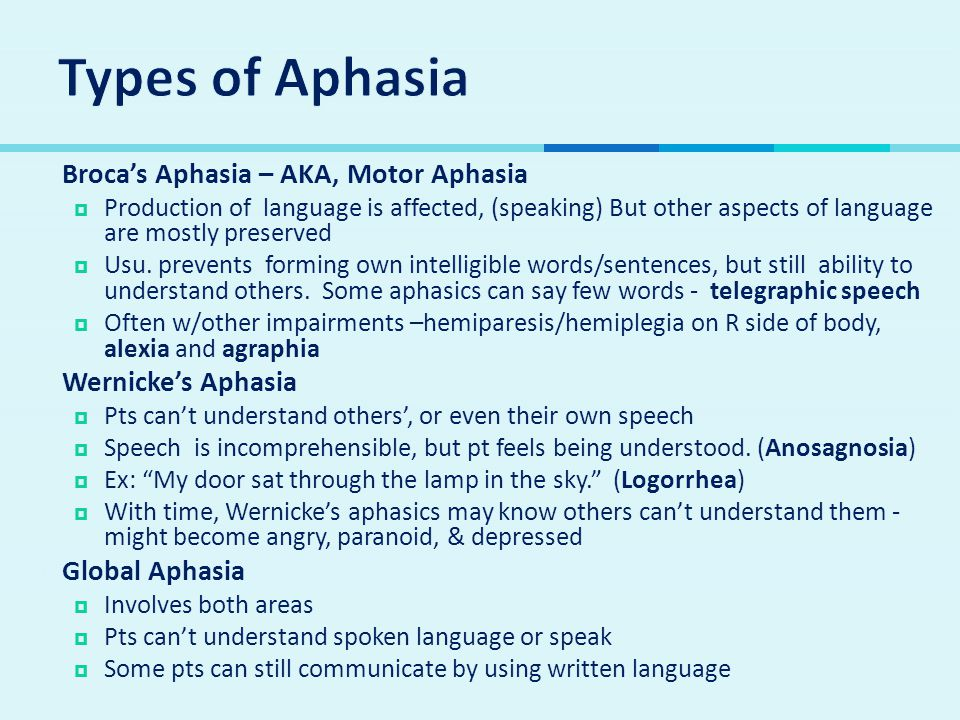  Broca's Aphasia – AKA, Motor Aphasia  Production of language is affected, (speaking) But other aspects of language are mostly preserved  Usu. prev