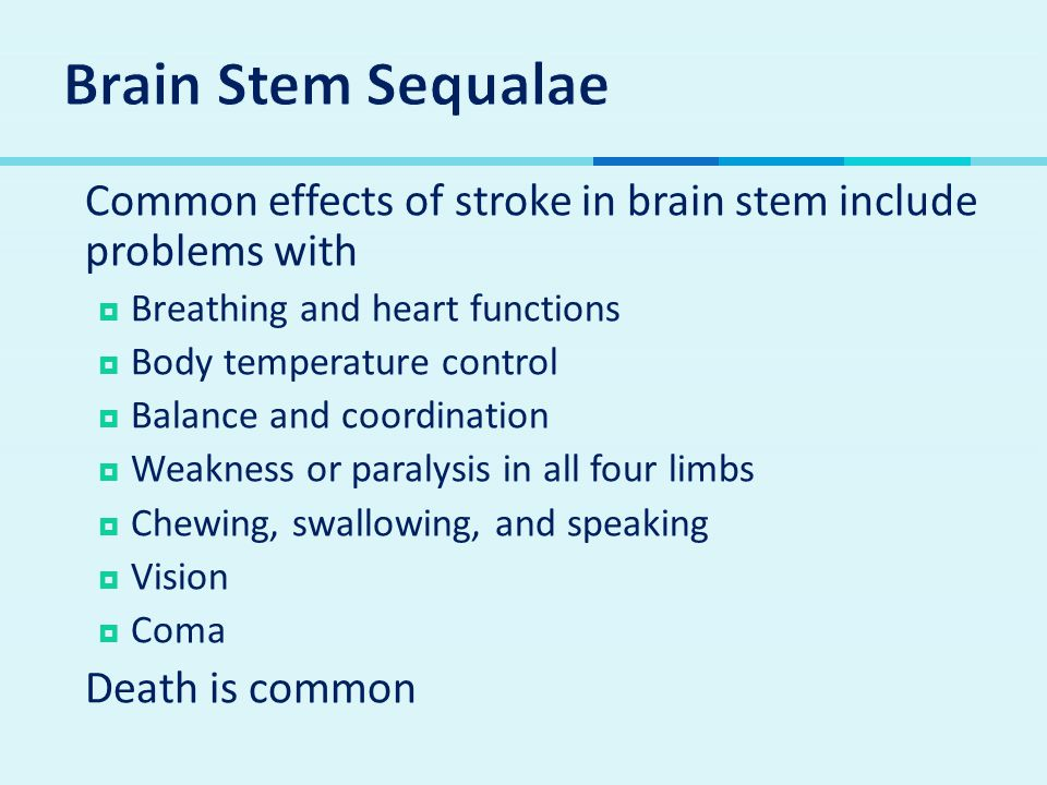  Common effects of stroke in brain stem include problems with  Breathing and heart functions  Body temperature control  Balance and coordination 