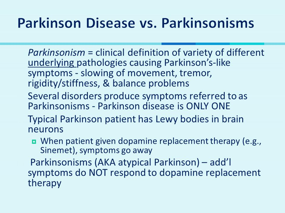  Parkinsonism = clinical definition of variety of different underlying pathologies causing Parkinson's-like symptoms - slowing of movement, tremor, r