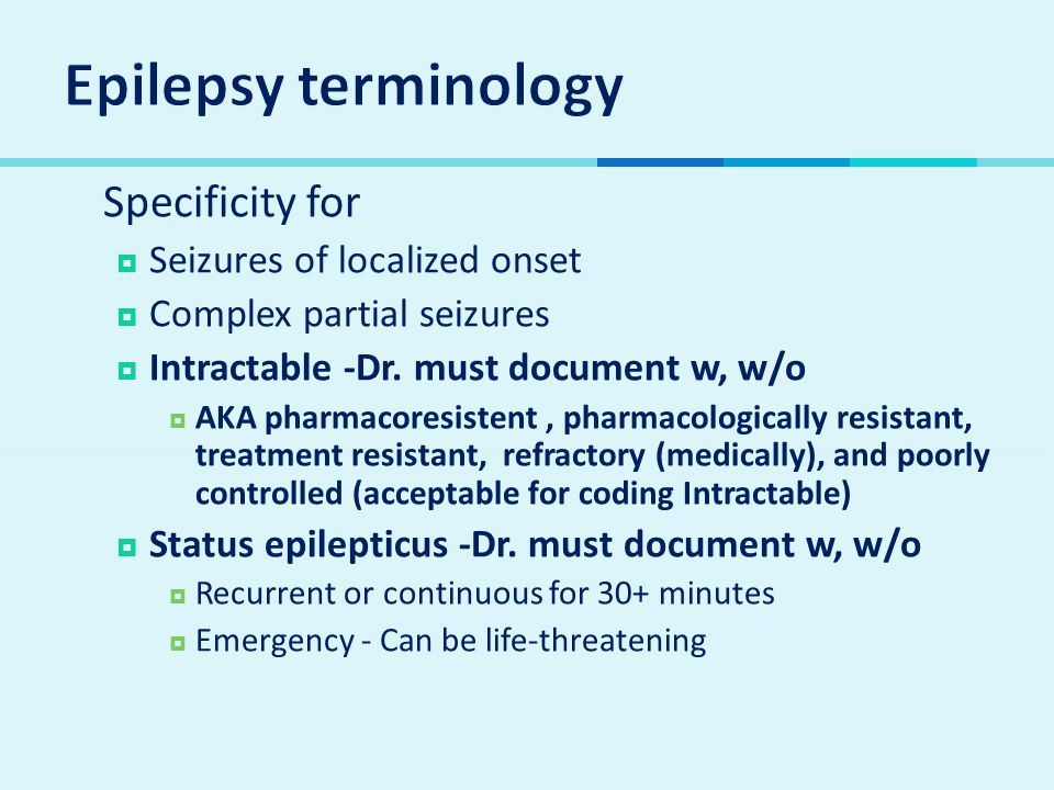  Specificity for  Seizures of localized onset  Complex partial seizures  Intractable -Dr.