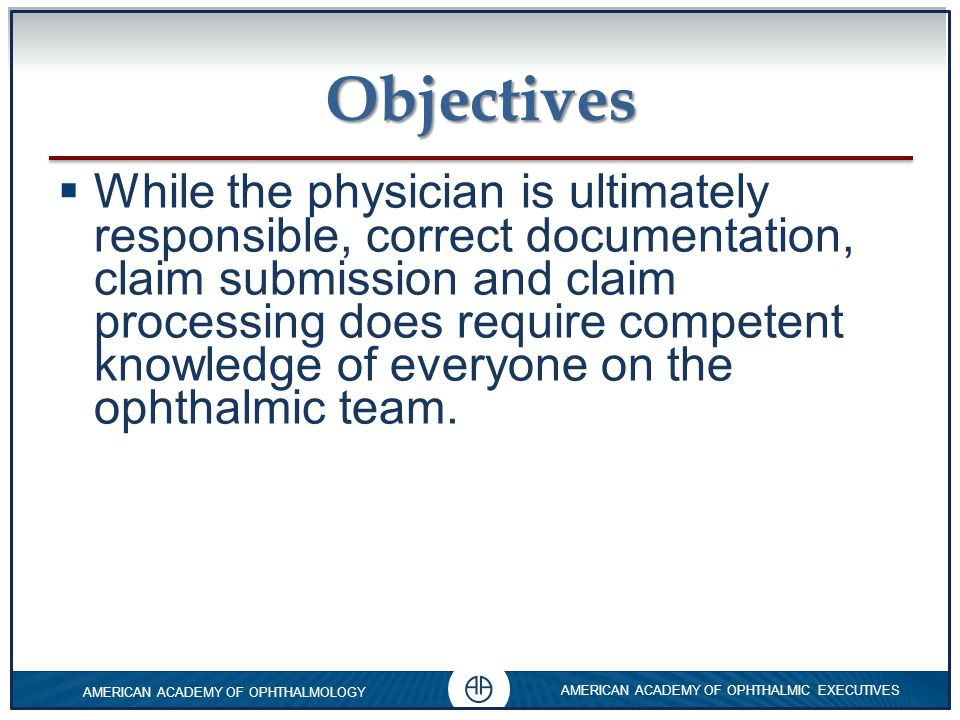 0 AMERICAN ACADEMY OF OPHTHALMOLOGY AMERICAN ACADEMY OF OPHTHALMIC EXECUTIVES 0 0 Objectives  Take corrective action now.