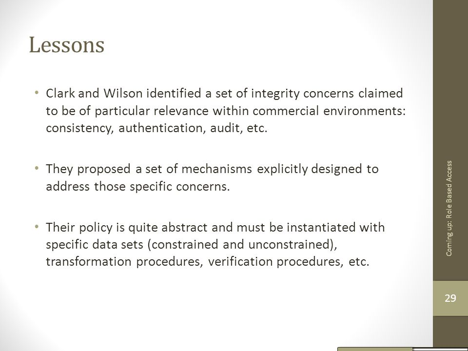 Lessons Clark and Wilson identified a set of integrity concerns claimed to be of particular relevance within commercial environments: consistency, aut