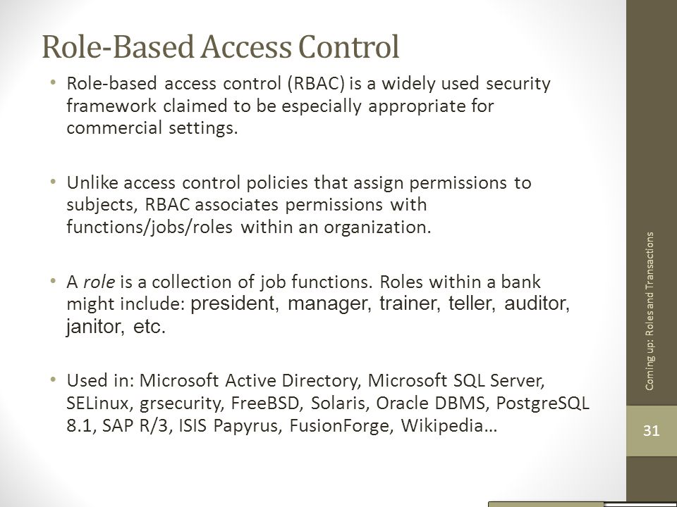 Role-Based Access Control Role-based access control (RBAC) is a widely used security framework claimed to be especially appropriate for commercial set