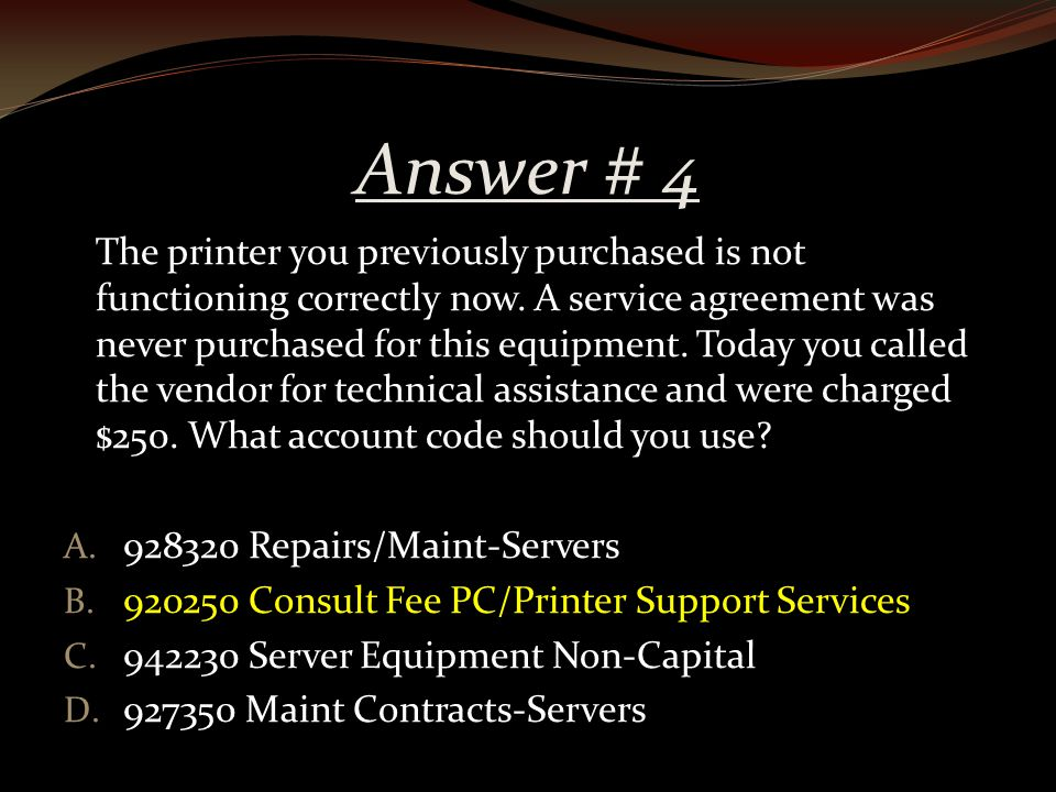 Answer # 4 The printer you previously purchased is not functioning correctly now.