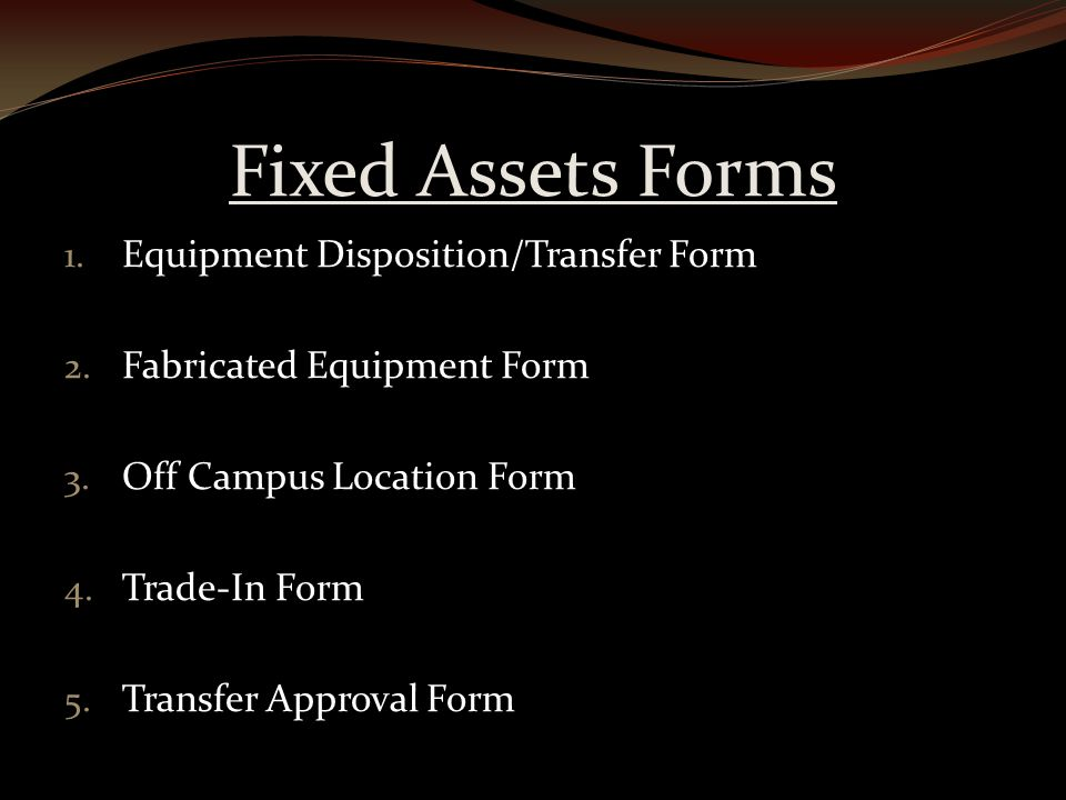 Fixed Assets Forms 1. Equipment Disposition/Transfer Form 2.