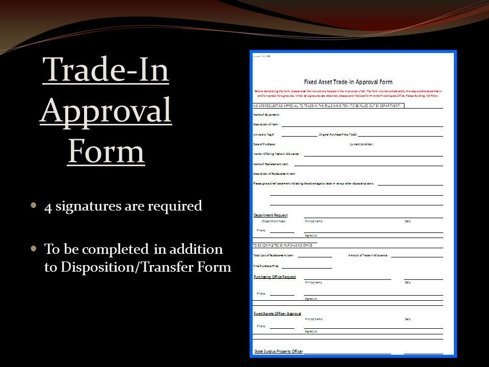Trade-In Approval Form 4 signatures are required To be completed in addition to Disposition/Transfer Form