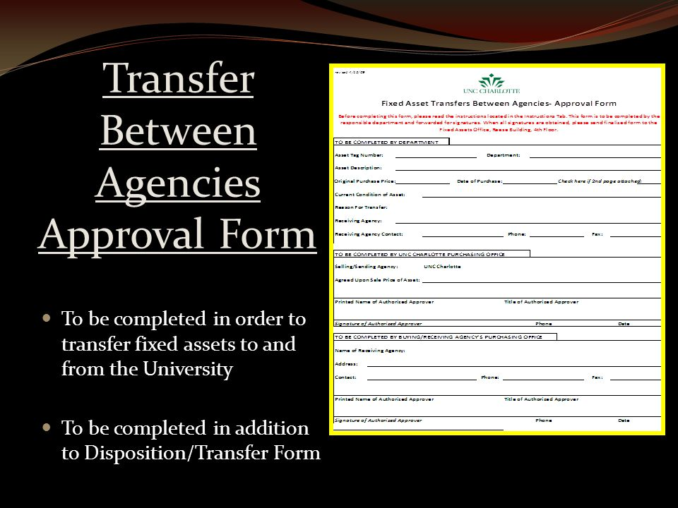 Transfer Between Agencies Approval Form To be completed in order to transfer fixed assets to and from the University To be completed in addition to Disposition/Transfer Form