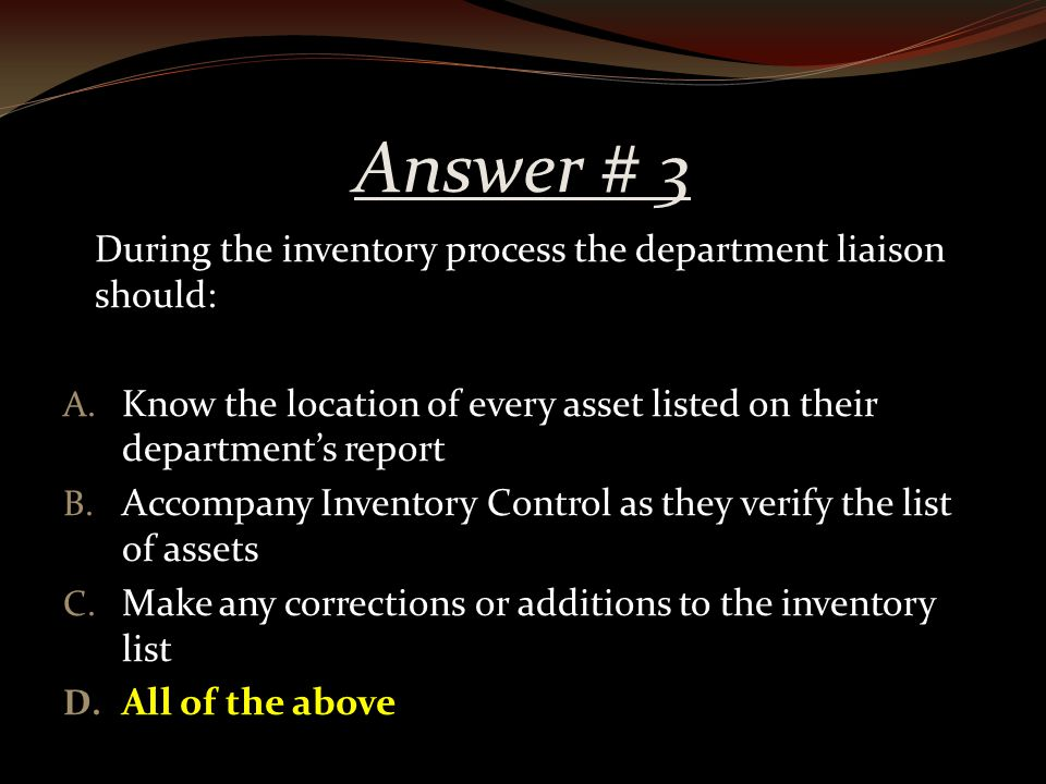 Answer # 3 During the inventory process the department liaison should: A.