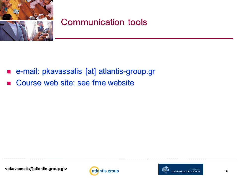4 Communication tools e-mail: pkavassalis [at] atlantis-group.gr e-mail: pkavassalis [at] atlantis-group.gr Course web site: see fme website Course web site: see fme website