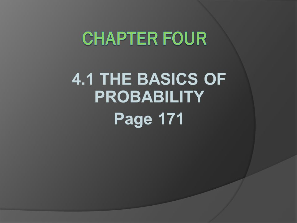 4.1 THE BASICS OF PROBABILITY Page 171