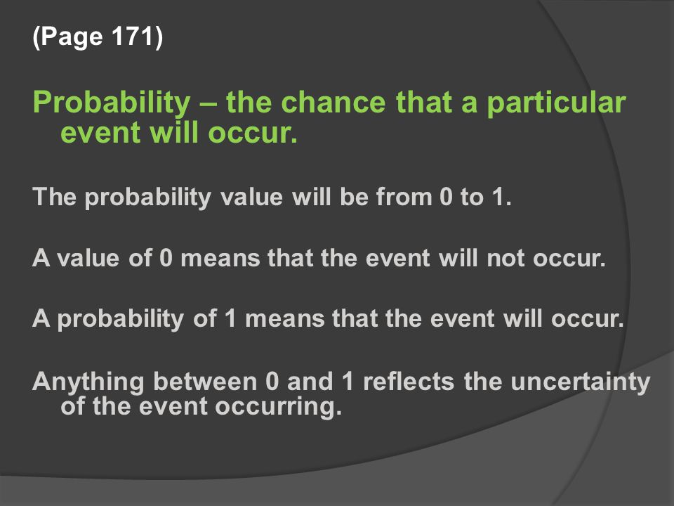 (Page 171) Probability – the chance that a particular event will occur.