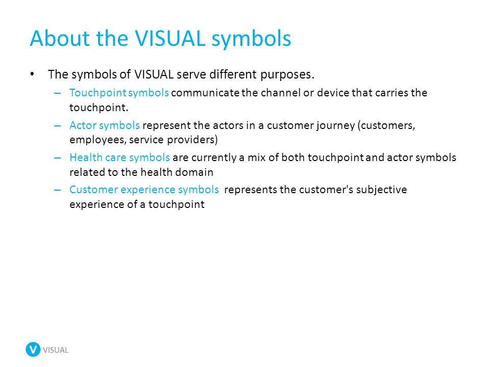VISUAL About the VISUAL symbols The symbols of VISUAL serve different purposes.