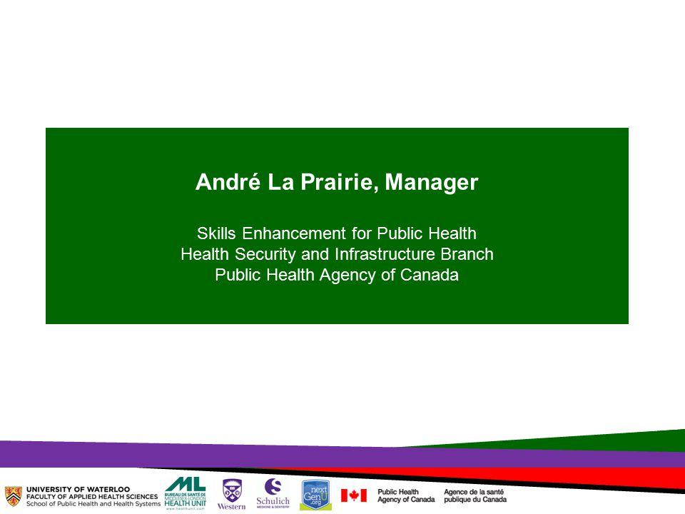 TOPHC – April, 1, 2014 André La Prairie, Manager Skills Enhancement for Public Health Health Security and Infrastructure Branch Public Health Agency of Canada