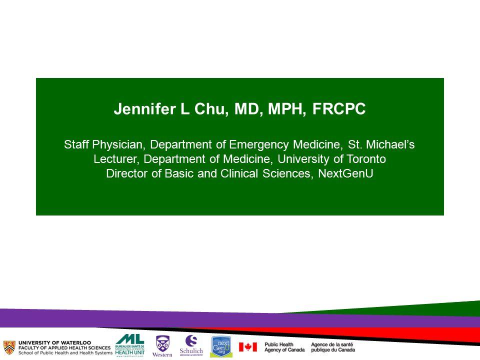 TOPHC – April, 1, 2014 Jennifer L Chu, MD, MPH, FRCPC Staff Physician, Department of Emergency Medicine, St.