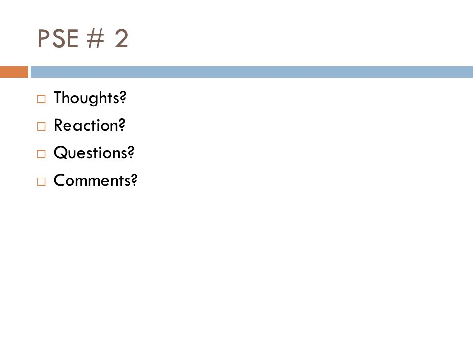 PSE # 2  Thoughts  Reaction  Questions  Comments