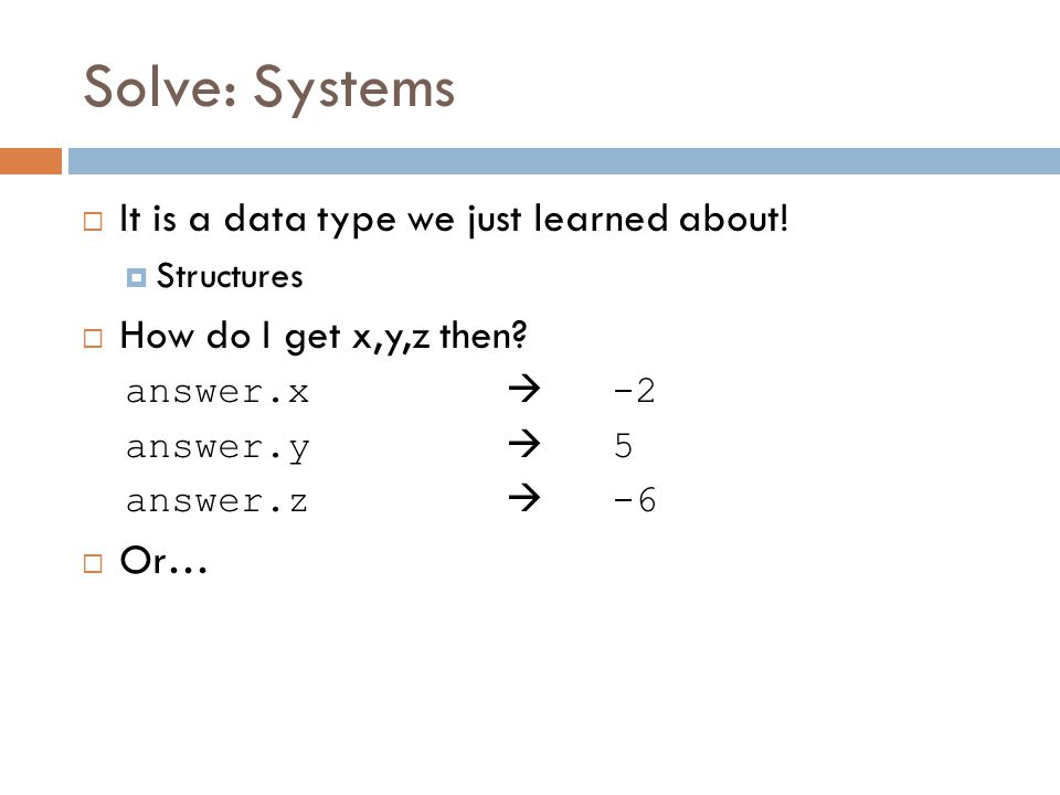 Solve: Systems  It is a data type we just learned about.