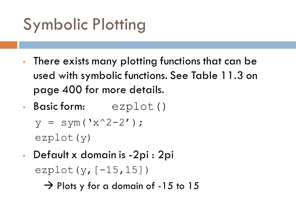Symbolic Plotting There exists many plotting functions that can be used with symbolic functions.