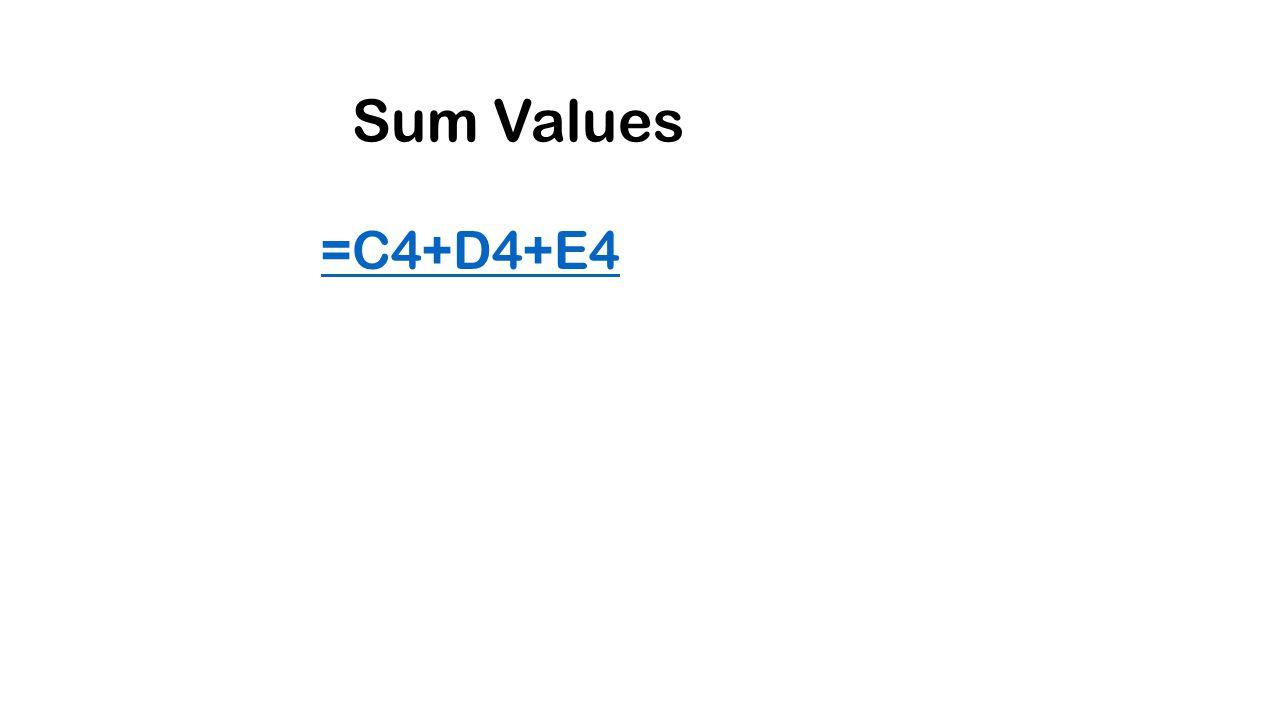 Sum Values =C4+D4+E4