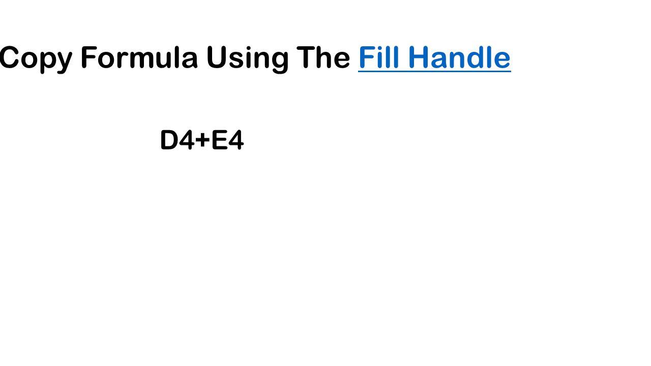 Copy Formula Using The Fill HandleFill Handle D4+E4