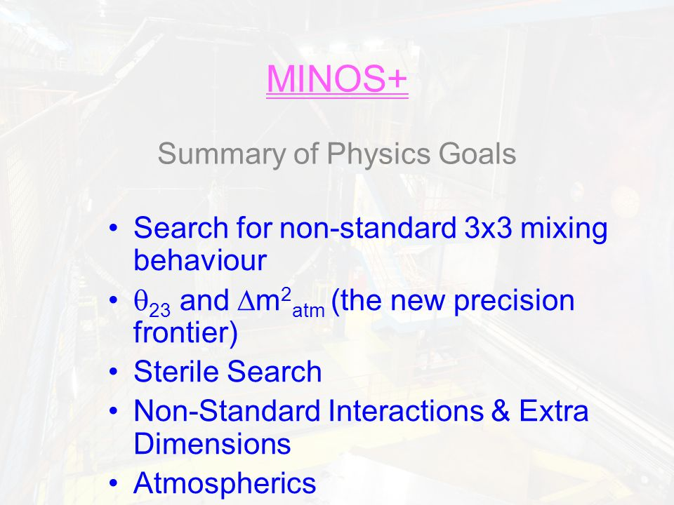 MINOS+ Summary of Physics Goals Search for non-standard 3x3 mixing behaviour  23 and  m 2 atm (the new precision frontier) Sterile Search Non-Standa