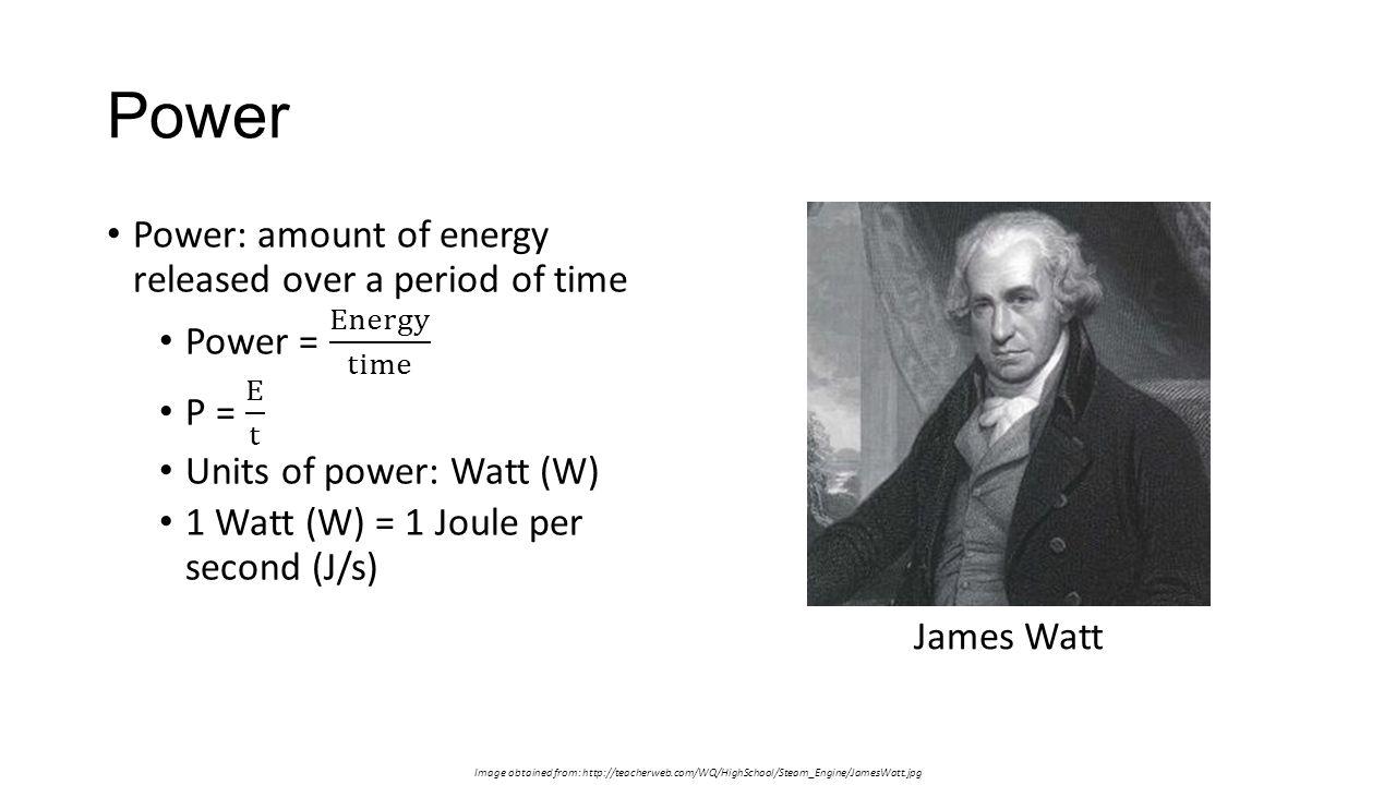 Power Image obtained from: http://teacherweb.com/WQ/HighSchool/Steam_Engine/JamesWatt.jpg James Watt