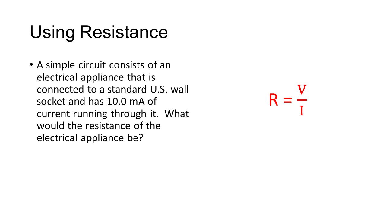 Using Resistance A simple circuit consists of an electrical appliance that is connected to a standard U.S. wall socket and has 10.0 mA of current runn