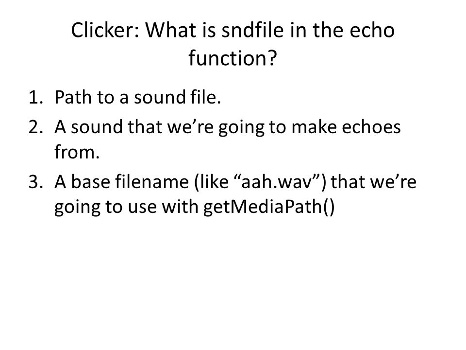 Clicker: What is sndfile in the echo function. 1.Path to a sound file.