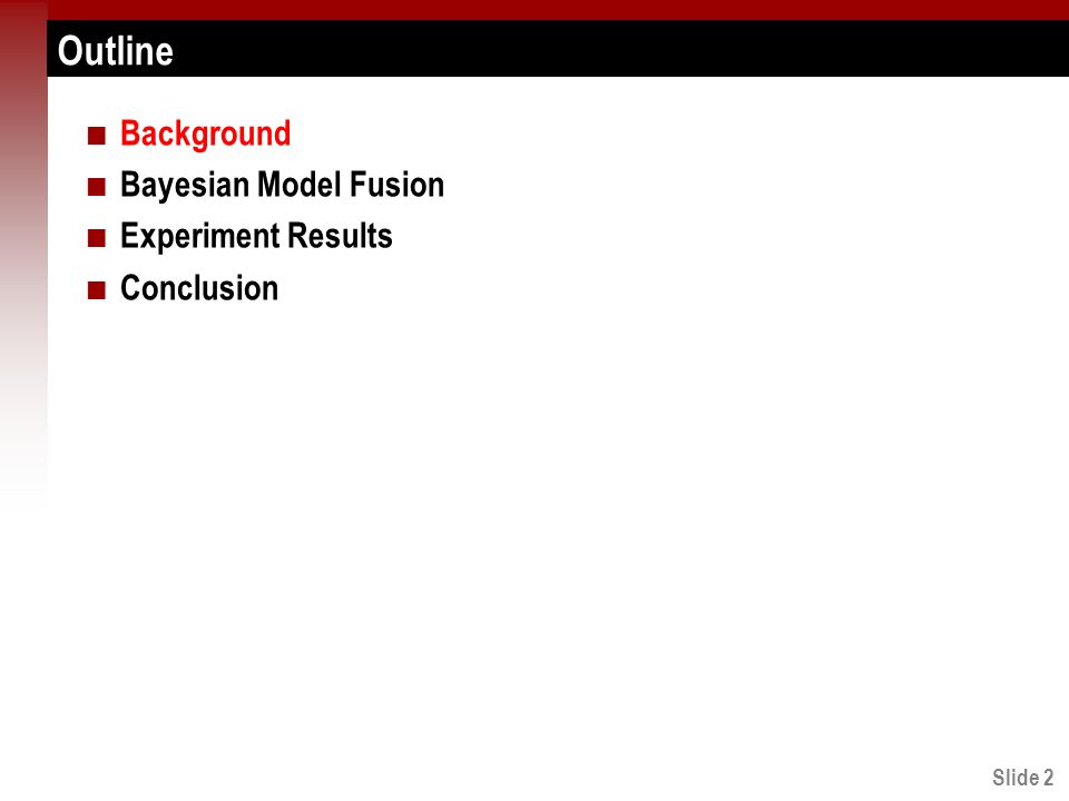 Slide 2 Outline Background Bayesian Model Fusion Experiment Results Conclusion