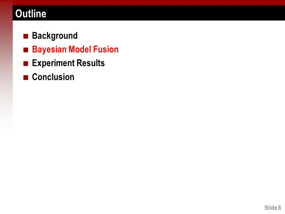 Slide 8 Outline Background Bayesian Model Fusion Experiment Results Conclusion