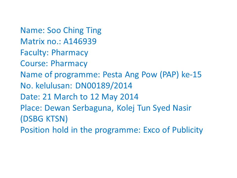 Name: Soo Ching Ting Matrix no.: A146939 Faculty: Pharmacy Course: Pharmacy Name of programme: Pesta Ang Pow (PAP) ke-15 No.