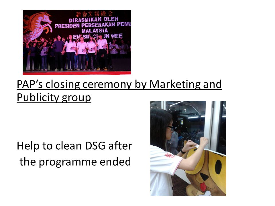 PAP's closing ceremony by Marketing and Publicity group Help to clean DSG after the programme ended