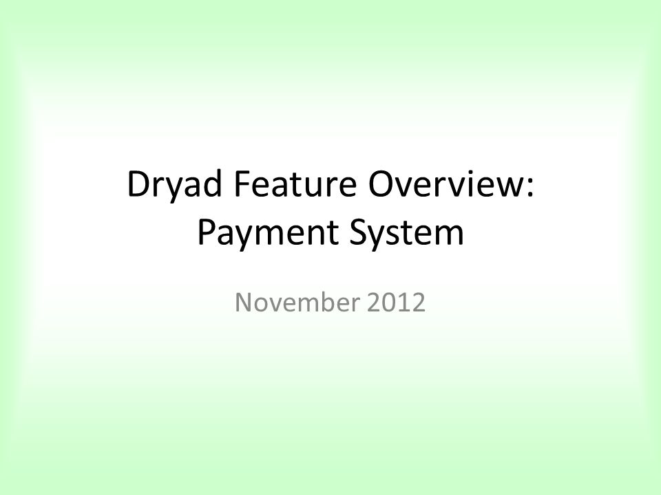 Dryad Feature Overview: Payment System November 2012