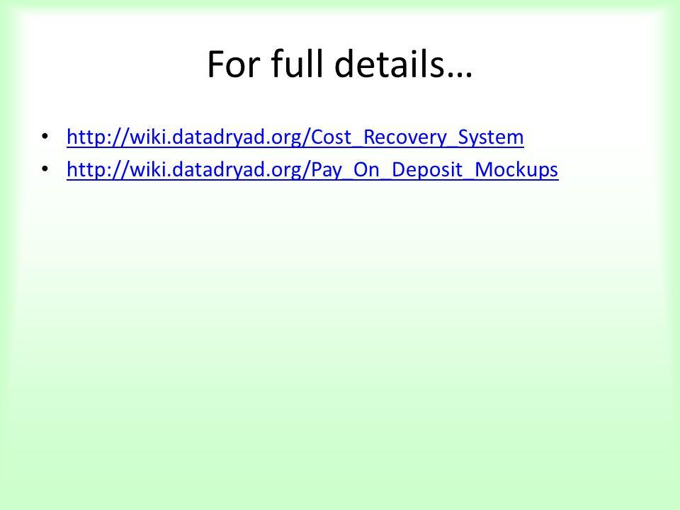 For full details… http://wiki.datadryad.org/Cost_Recovery_System http://wiki.datadryad.org/Pay_On_Deposit_Mockups