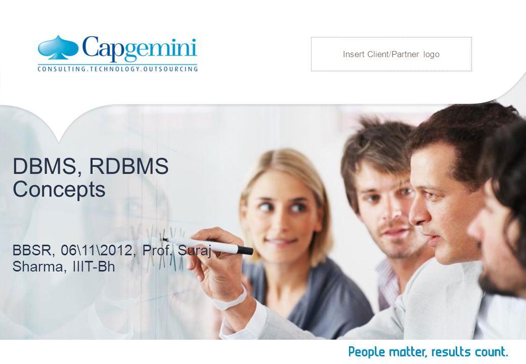 DBMS, RDBMS Concepts BBSR, 06\11\2012, Prof. Suraj Sharma, IIIT-Bh Insert Client/Partner logo