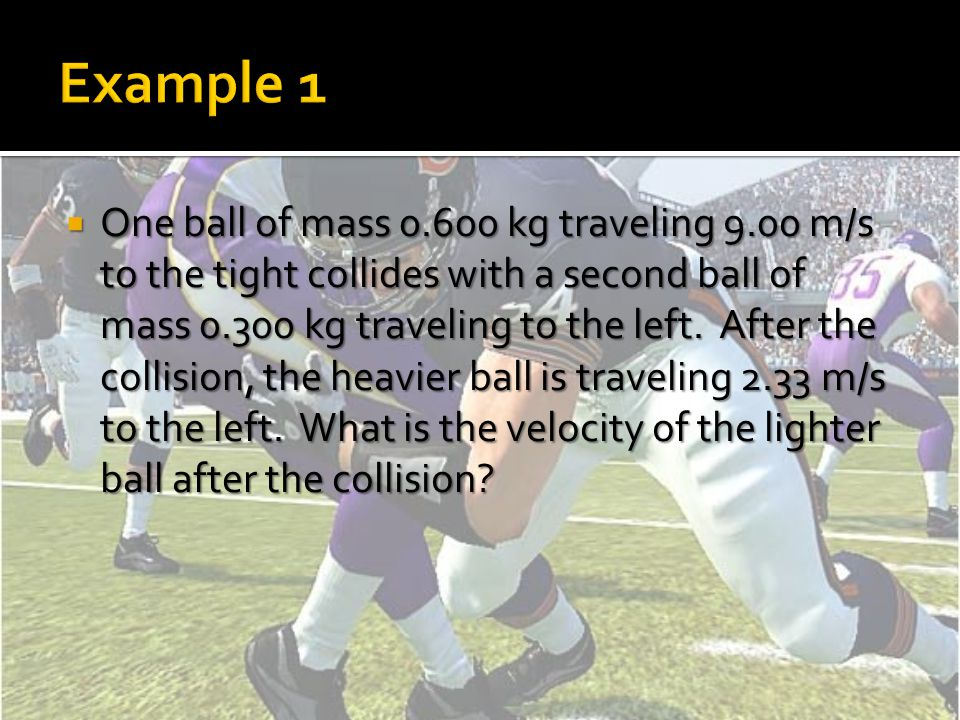  One ball of mass 0.600 kg traveling 9.00 m/s to the tight collides with a second ball of mass 0.300 kg traveling to the left.