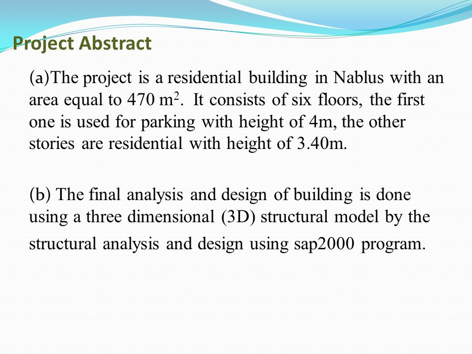 Project Abstract (a) The project is a residential building in Nablus with an area equal to 470 m 2. It consists of six floors, the first one is used f
